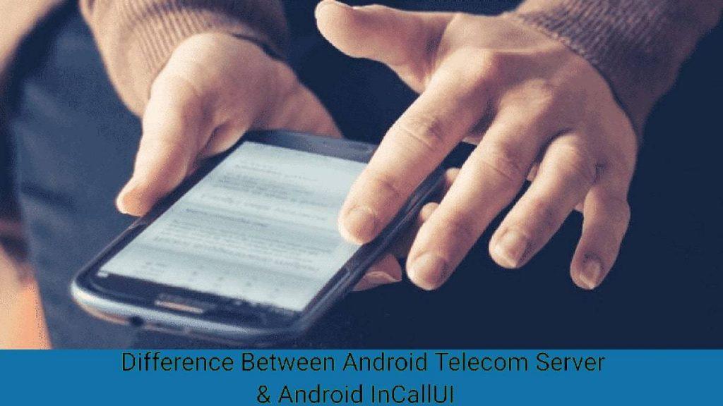 Android Incallui vs Android server telecom